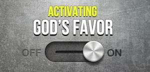 Activating God's Favor